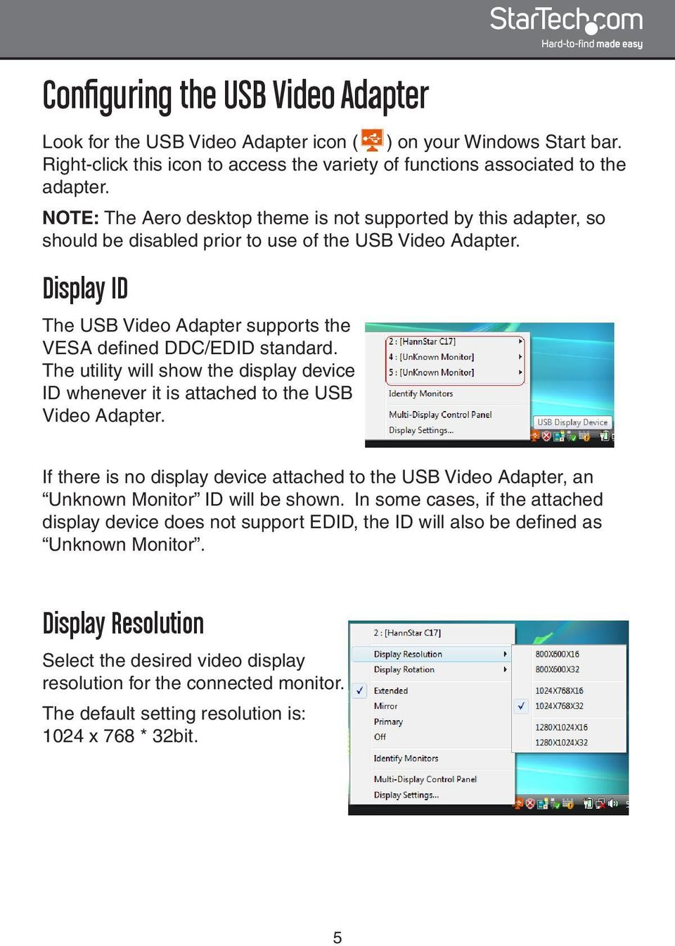 Display ID The USB Video Adapter supports the VESA defined DDC/EDID standard. The utility will show the display device ID whenever it is attached to the USB Video Adapter.