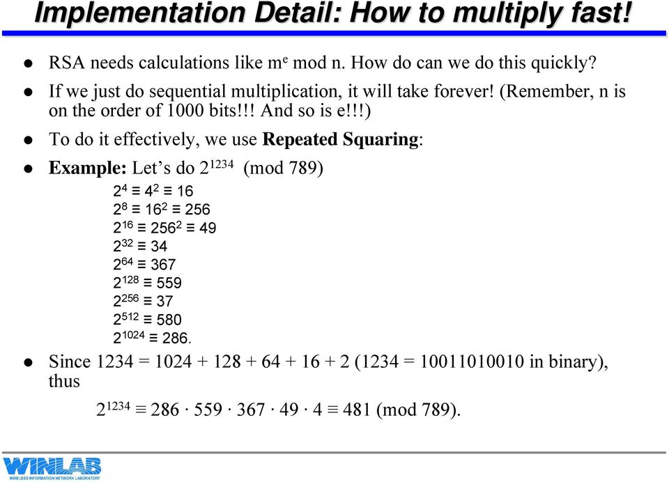 !!) To do it effectively, we use Repeated Squaring: Example: Let s do 2 1234 (mod 789) 2 4 4 2 16 2 8 16 2 256 2 16 256 2 49 2 32 34