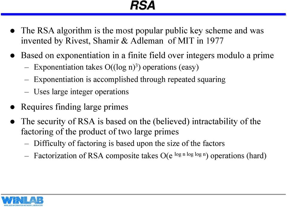 Uses large integer operations Requires finding large primes The security of RSA is based on the (believed) intractability of the factoring of the product