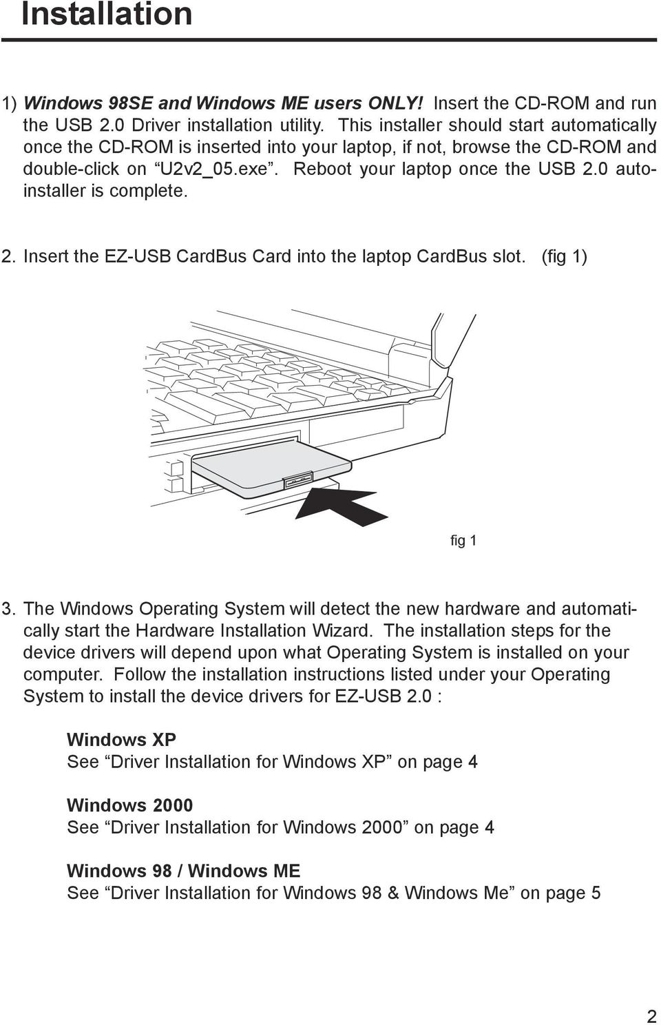 0 autoinstaller is complete. 2. Insert the EZ-USB CardBus Card into the laptop CardBus slot. (fig 1) fig 1 3.