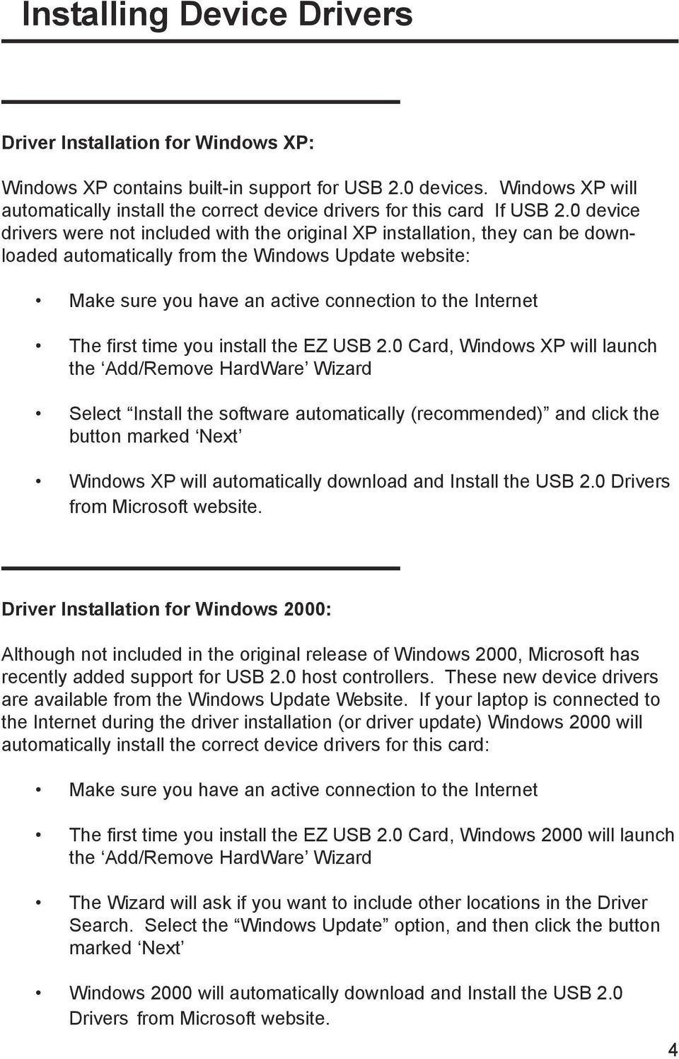 0 device drivers were not included with the original XP installation, they can be downloaded automatically from the Windows Update website: Make sure you have an active connection to the Internet The