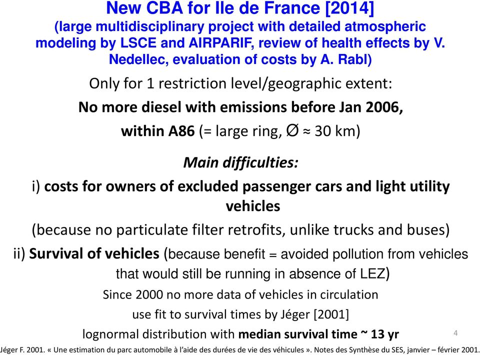 cars and light utility vehicles (because no particulate filter retrofits, unlike trucks and buses) ii) Survival of vehicles (because benefit = avoided pollution from vehicles that would still be