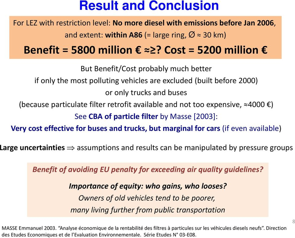 and not too expensive, 4000 ) See CBA of particle filter by Masse [2003]: Very cost effective for buses and trucks, but marginal for cars (if even available) Large uncertainties assumptions and
