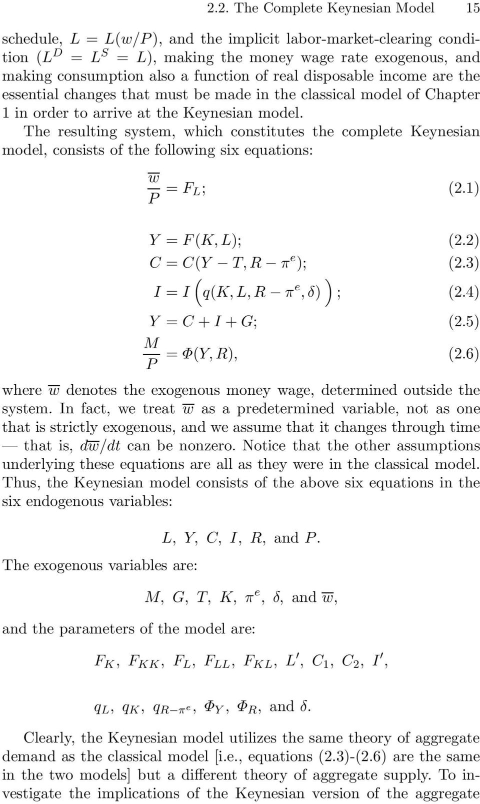 The resulting system, which constitutes the complete Keynesian model, consists of the following six equations: w P = F L; 2.1 Y = F K, L; 2.2 C = CY T,R π e ; 2.3 I = I qk, L, R π e,δ ; 2.
