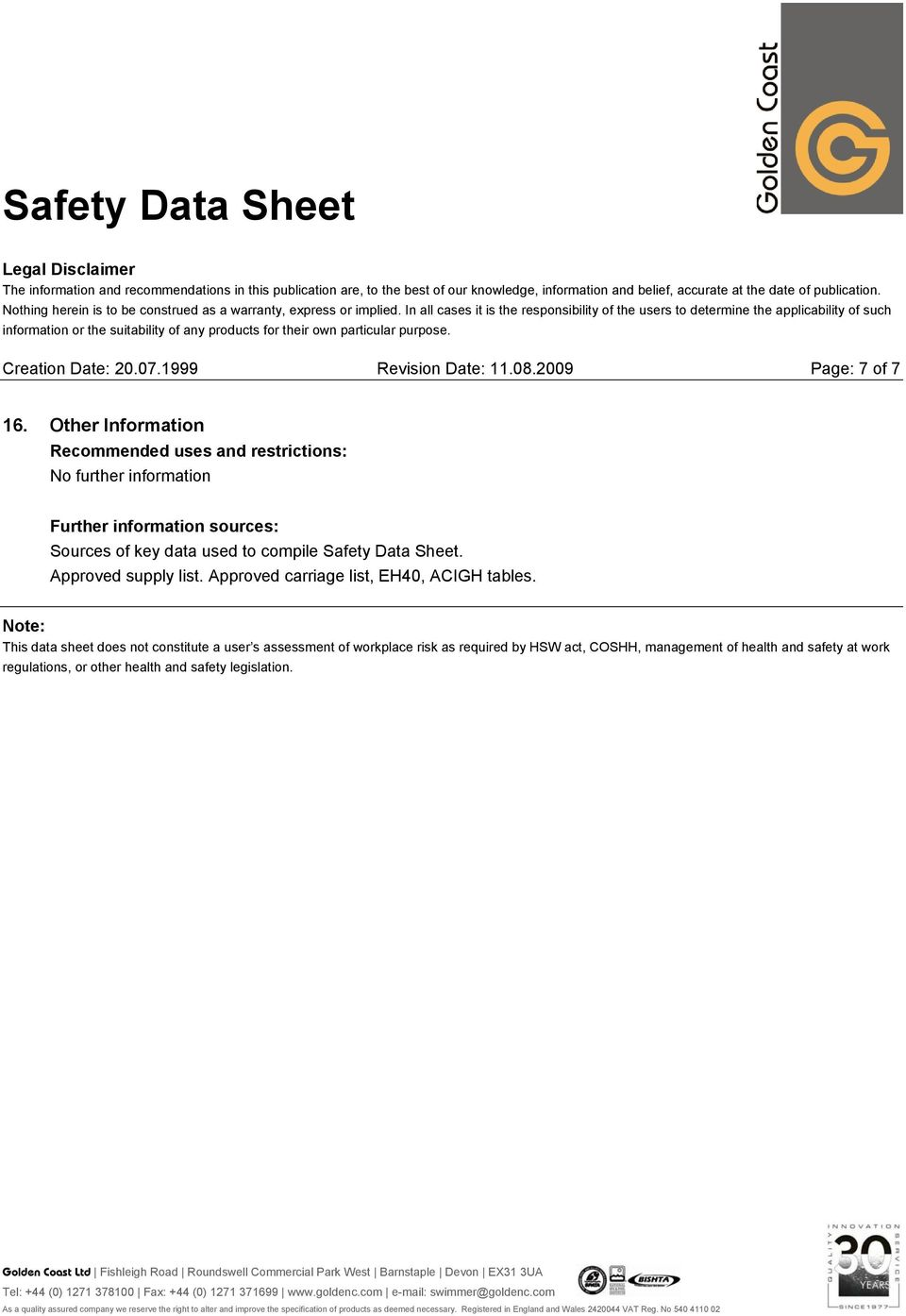 used to compile Safety Data Sheet. Approved supply list. Approved carriage list, EH40, ACIGH tables.