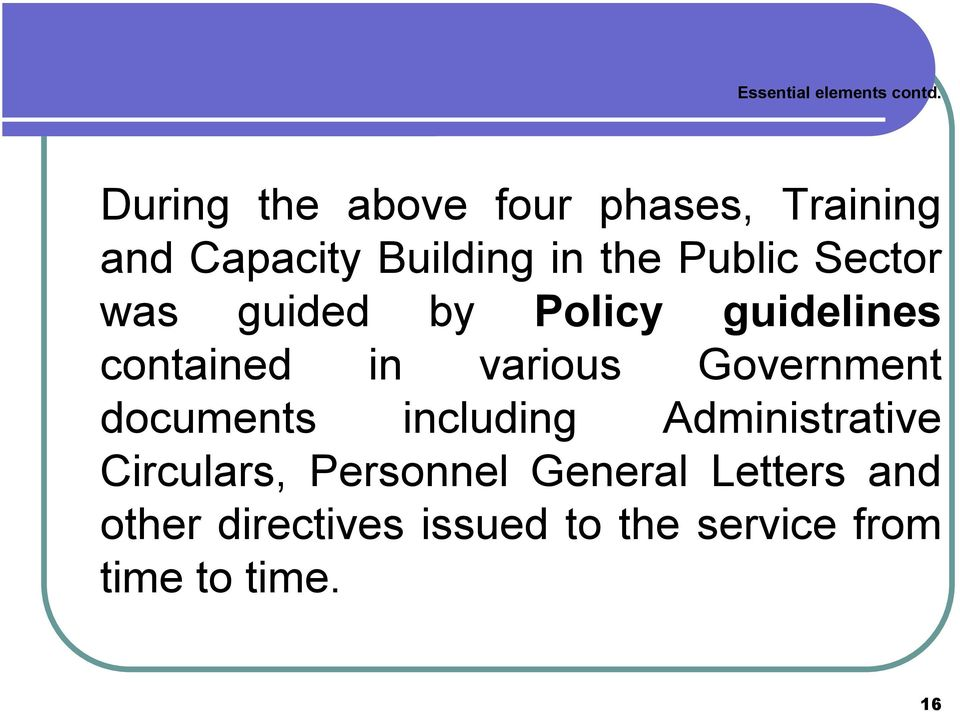 Sector was guided by Policy guidelines contained in various Government