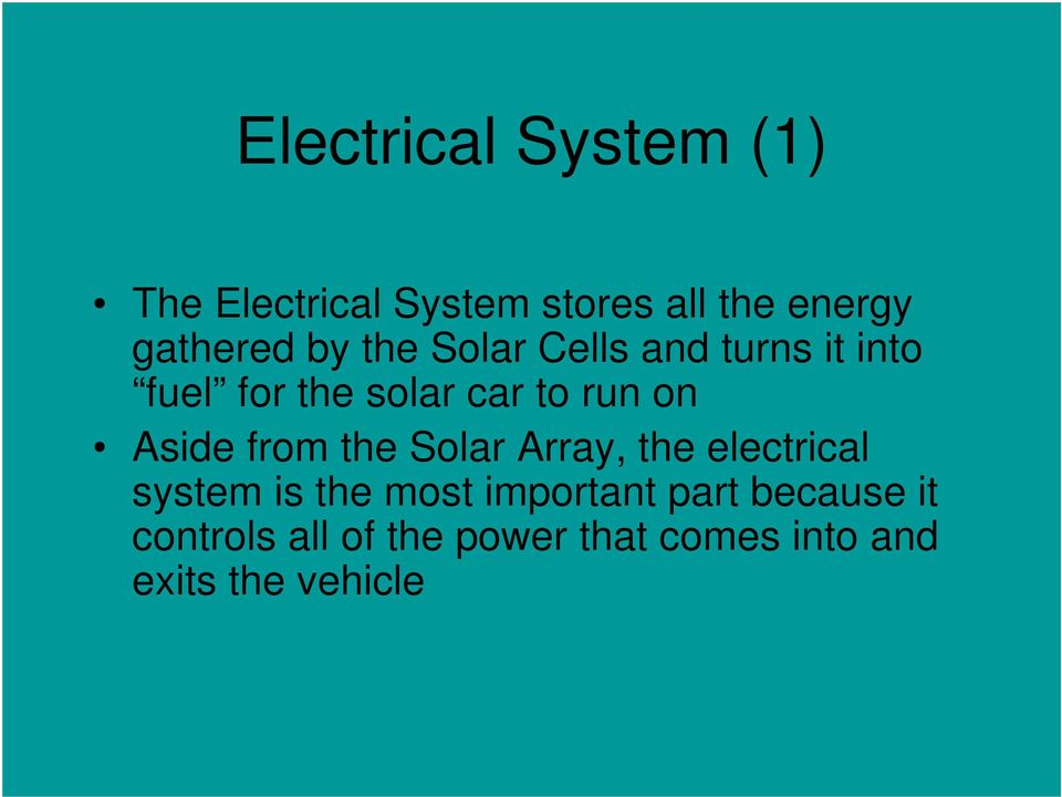 run on Aside from the Solar Array, the electrical system is the most