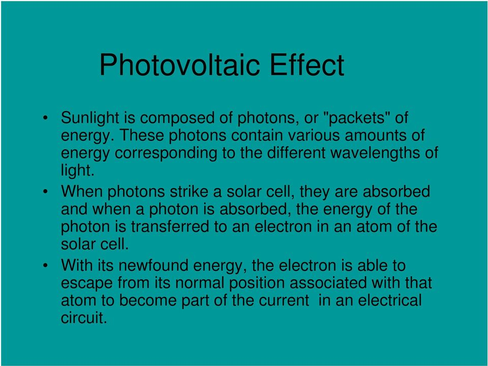 When photons strike a solar cell, they are absorbed and when a photon is absorbed, the energy of the photon is transferred to