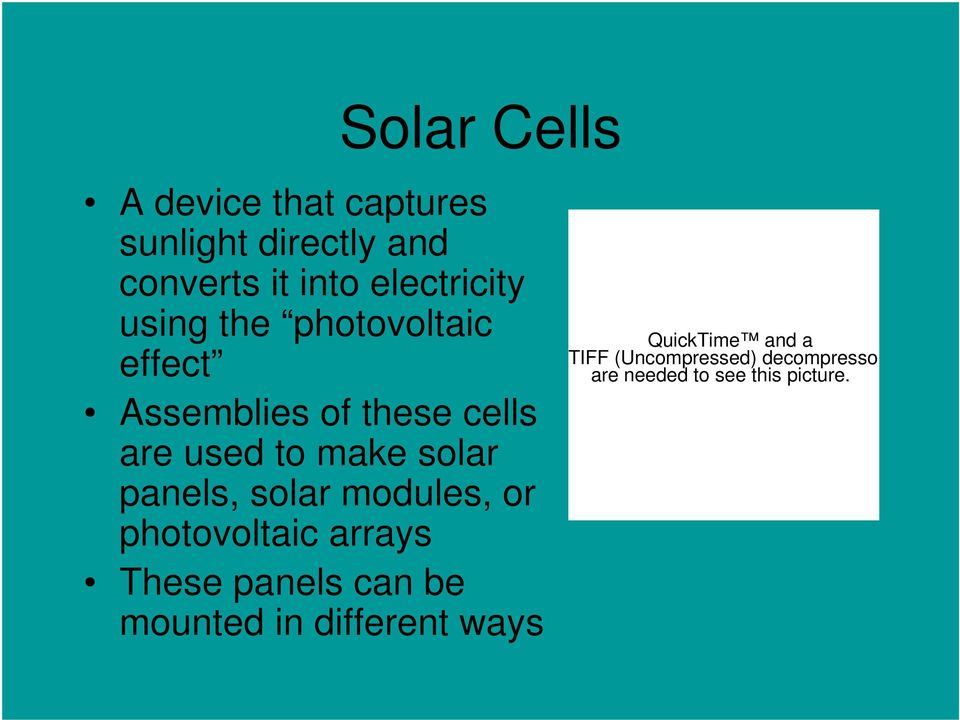 are used to make solar panels, solar modules, or photovoltaic arrays