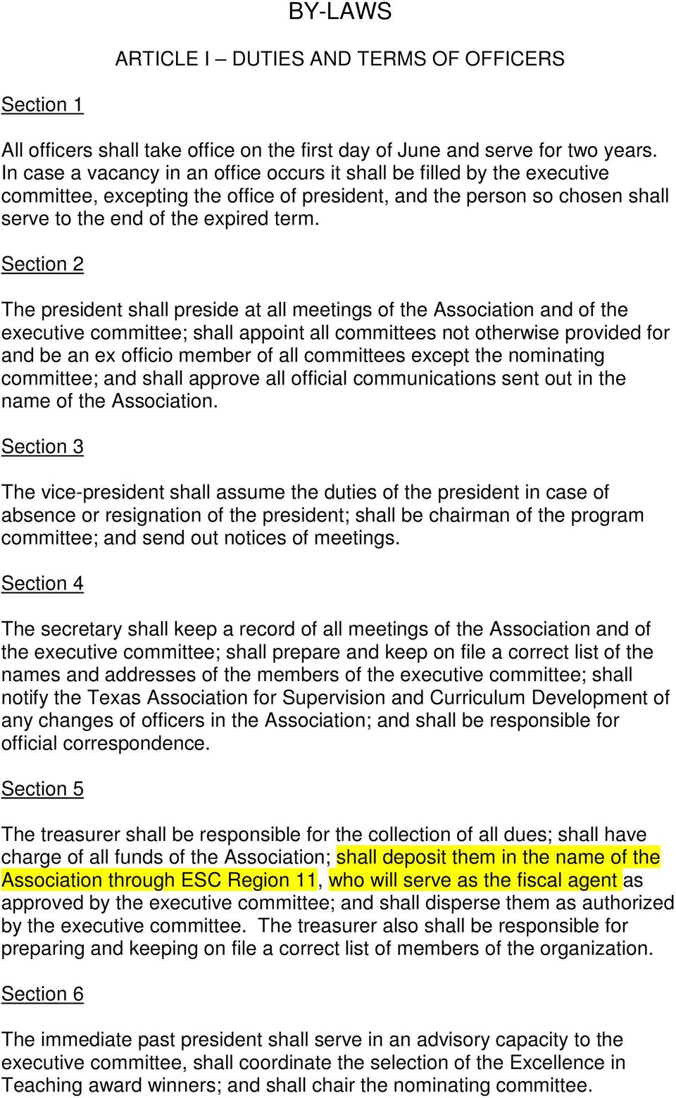 The president shall preside at all meetings of the Association and of the executive committee; shall appoint all committees not otherwise provided for and be an ex officio member of all committees