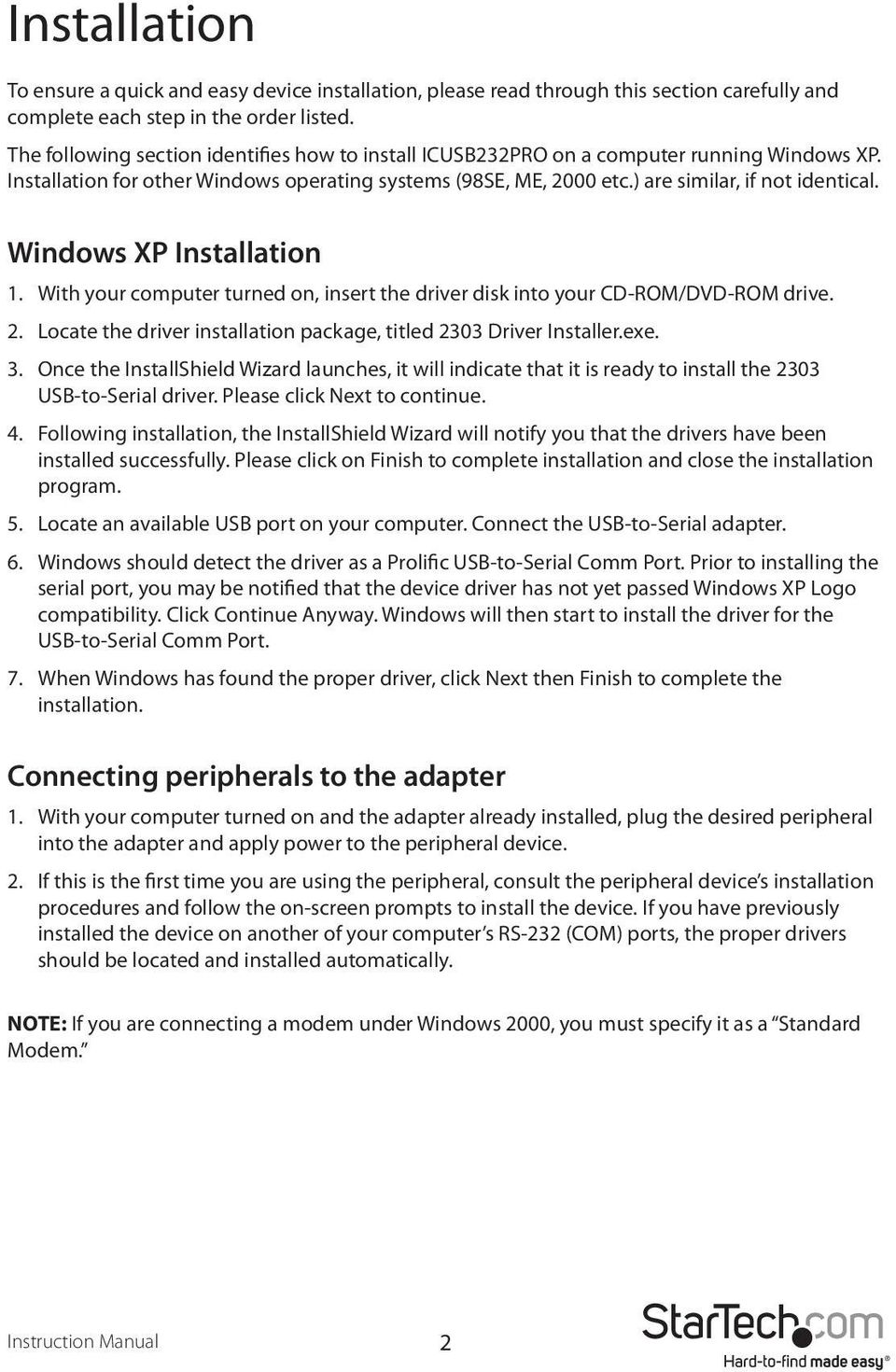 Windows XP Installation 1. With your computer turned on, insert the driver disk into your CD-ROM/DVD-ROM drive. 2. Locate the driver installation package, titled 2303 Driver Installer.exe. 3.