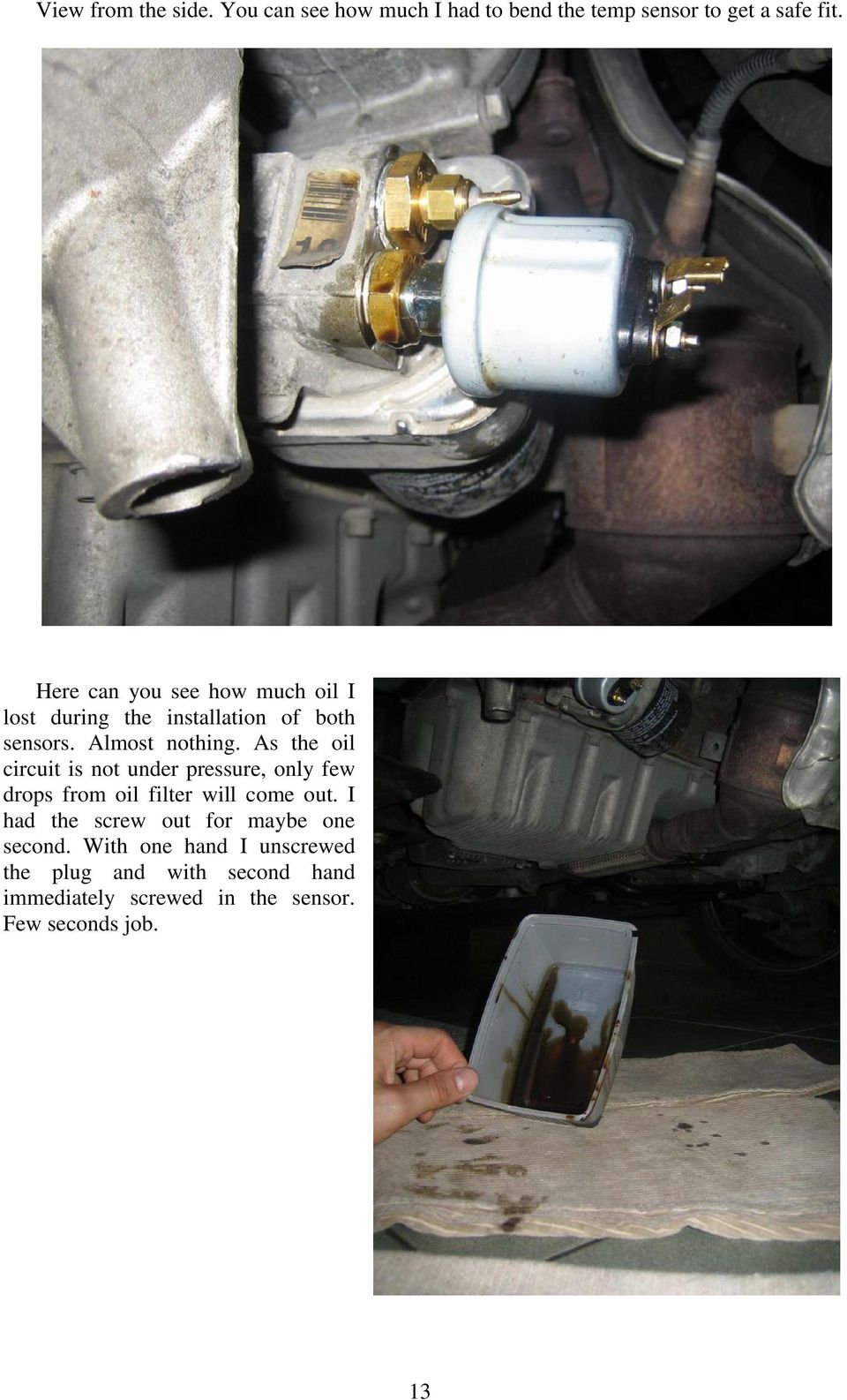 As the oil circuit is not under pressure, only few drops from oil filter will come out.