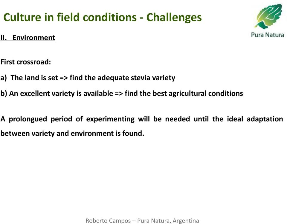 the best agricultural conditions A prolongued period of experimenting