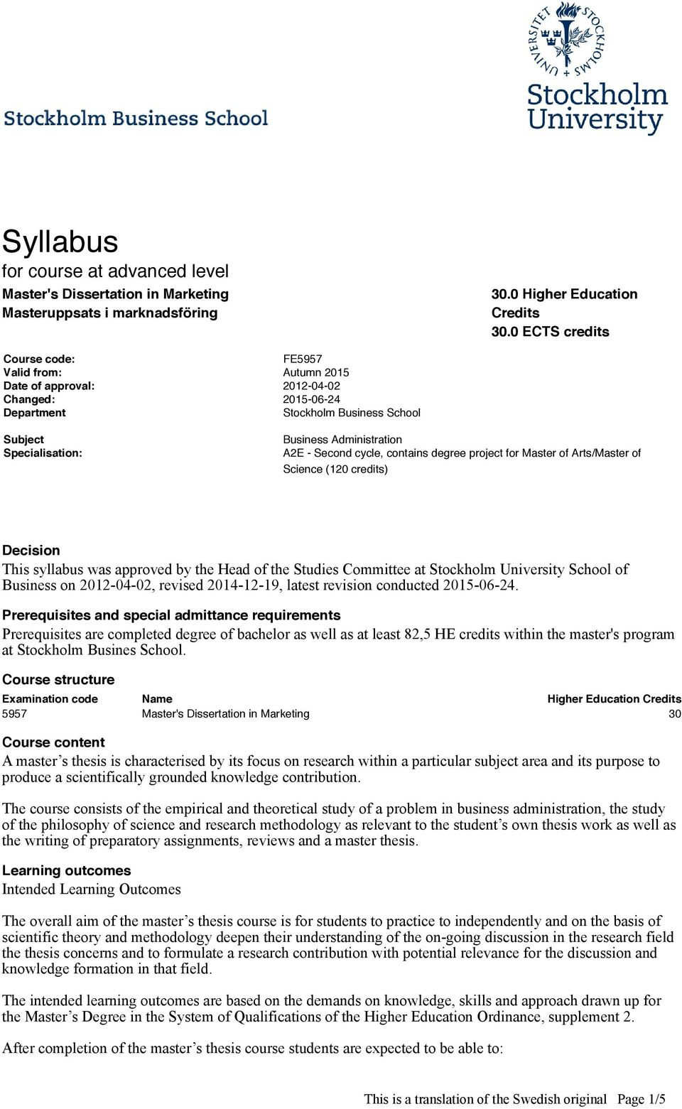 Second cycle, contains degree project for Master of Arts/Master of Science (120 credits) Decision This syllabus was approved by the Head of the Studies Committee at Stockholm University School of