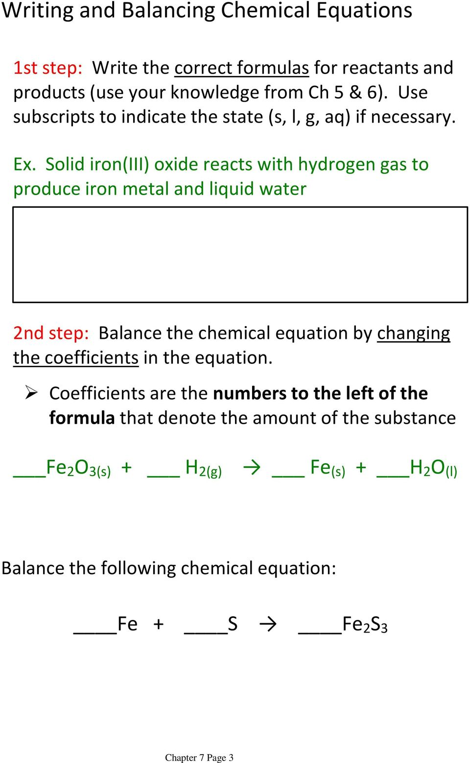 Solid iron(iii) oxide reacts with hydrogen gas to produce iron metal and liquid water 2nd step: Balance the chemical equation by changing the