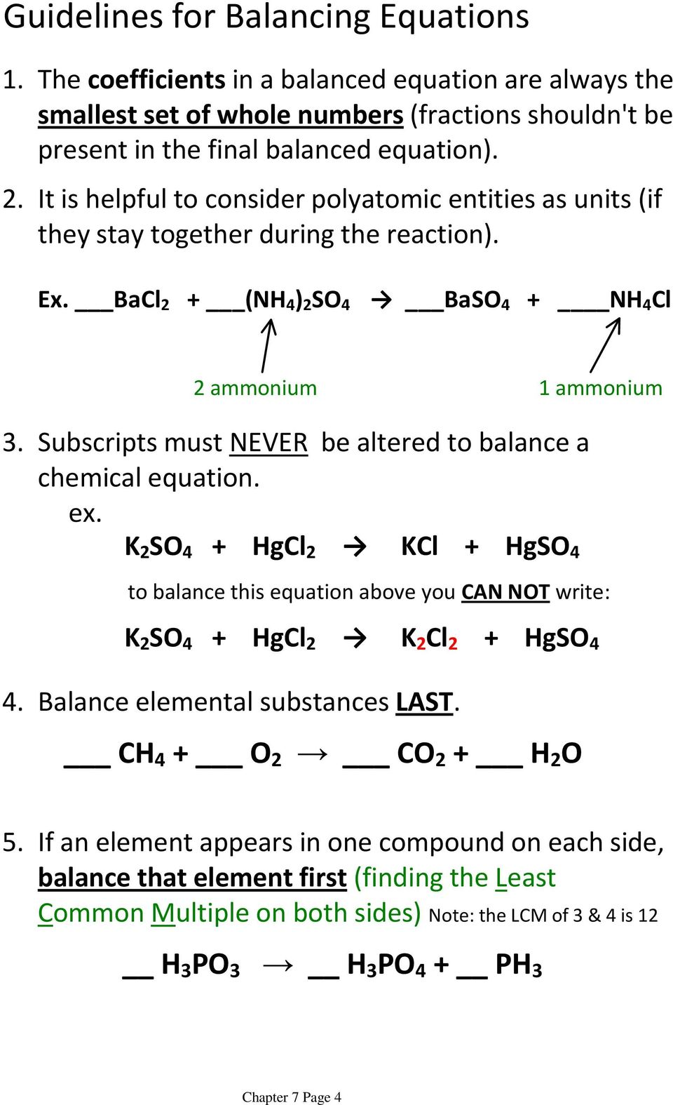 It is helpful to consider polyatomic entities as units (if they stay together during the reaction). Ex. BaCl 2 + (NH 4 ) 2 SO 4 BaSO 4 + NH 4 Cl 2 ammonium 1 ammonium 3.