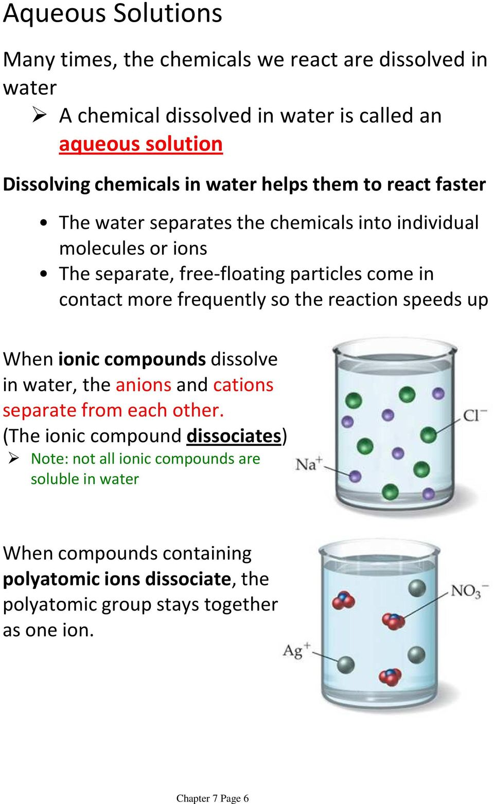 particles come in contact more frequently so the reaction speeds up When ionic compoundsdissolve in water, the anions and cations separate from each other.