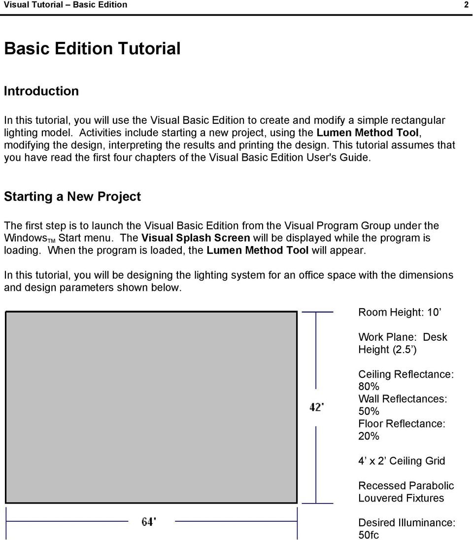 This tutorial assumes that you have read the first four chapters of the Visual Basic Edition User's Guide.