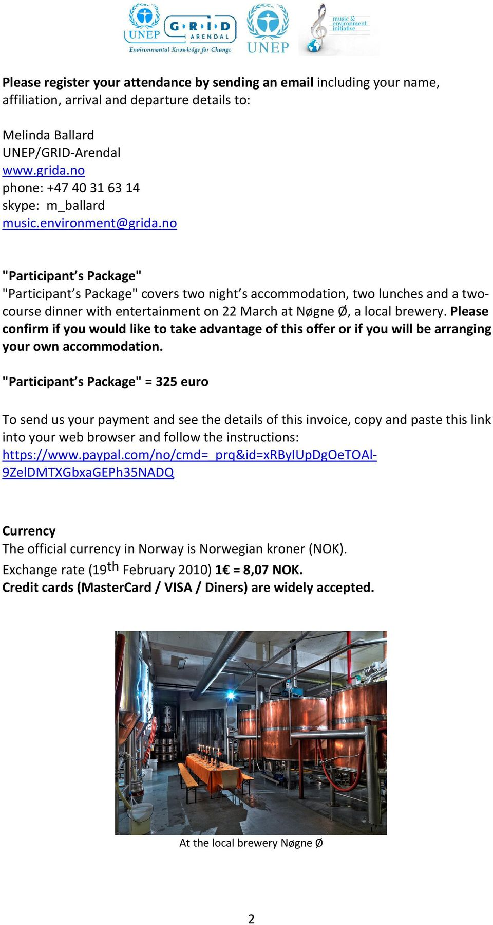 "no ""Participant s Package"" ""Participant s Package"" covers two night s accommodation, two lunches and a twocourse dinner with entertainment on 22 March at Nøgne Ø, a local brewery."