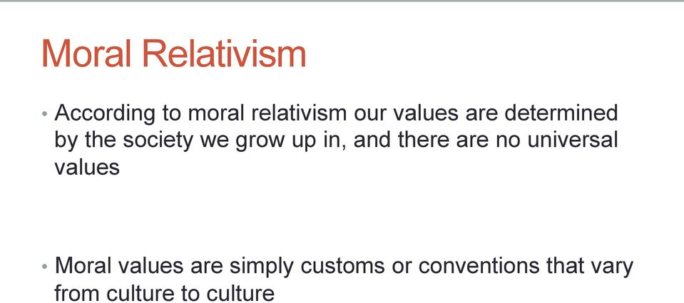 and there are no universal values Moral values are