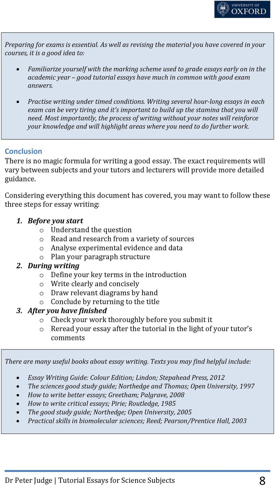 essays have much in common with good exam answers. Practise writing under timed conditions.