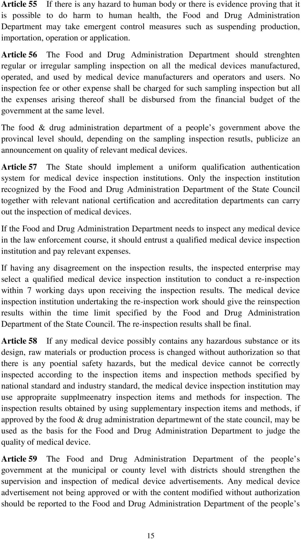 Article 56 The Food and Drug Administration Department should strenghten regular or irregular sampling inspection on all the medical devices manufactured, operated, and used by medical device