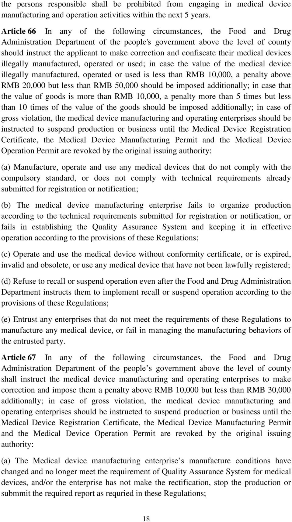 confiscate their medical devices illegally manufactured, operated or used; in case the value of the medical device illegally manufactured, operated or used is less than RMB 10,000, a penalty above