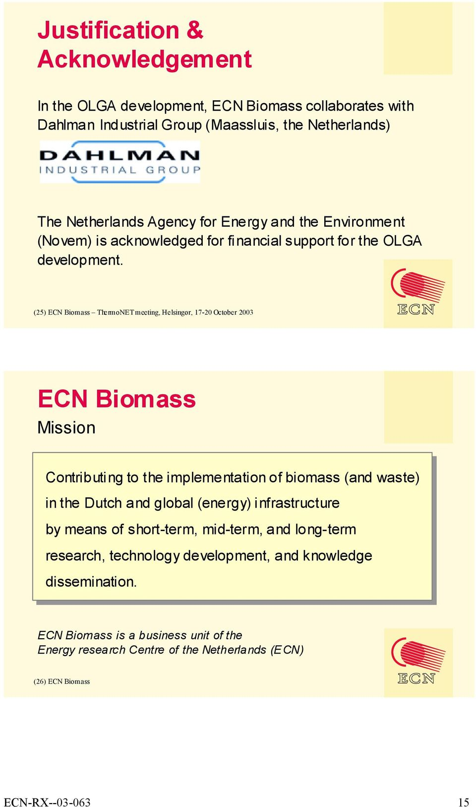 (25) ECN Biomass ThermoNET meeting, Helsingør, 17-20 October 200 ECN Biomass Mission Contributing to to the implementation of of biomass (and waste) in in the Dutch and global