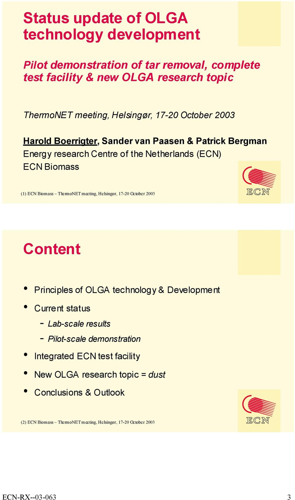 Biomass ThermoNET meeting, Helsingør, 17-20 October 200 Content Principles of OLGA technology & Development Current status - Lab-scale results - Pilot-scale