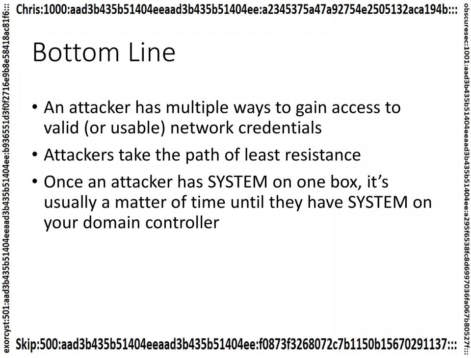 least resistance Once an attacker has SYSTEM on one box, it s