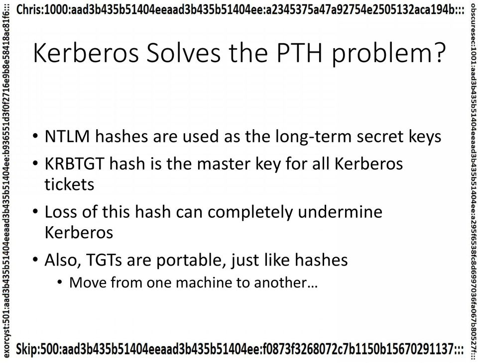the master key for all Kerberos tickets Loss of this hash can
