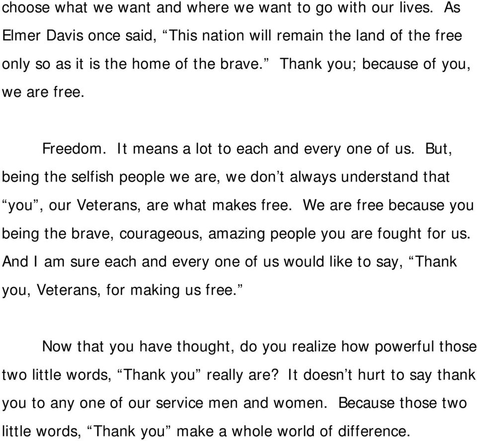 But, being the selfish people we are, we don t always understand that you, our Veterans, are what makes free. We are free because you being the brave, courageous, amazing people you are fought for us.