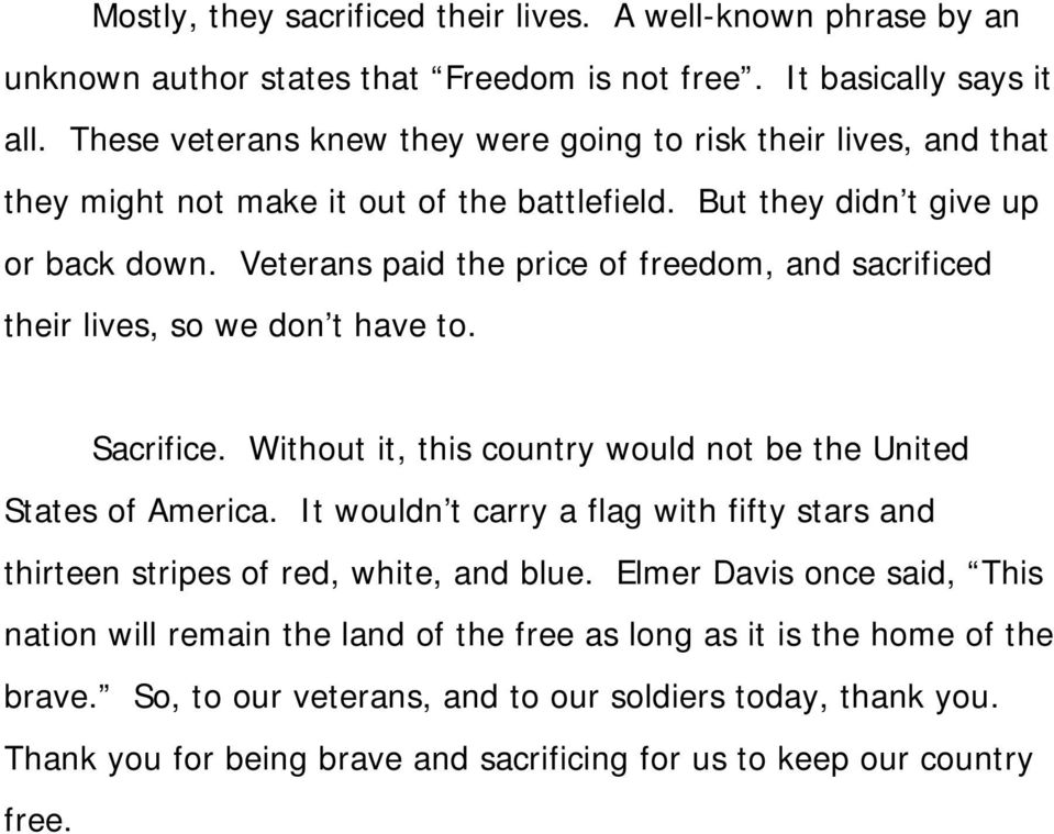 Veterans paid the price of freedom, and sacrificed their lives, so we don t have to. Sacrifice. Without it, this country would not be the United States of America.