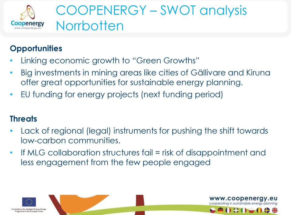 EU funding for energy projects (next funding period) Threats Lack of regional (legal) instruments for pushing the shift