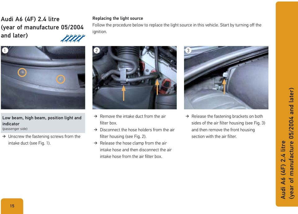 Remove the intake duct from the air filter box. Disconnect the hose holders from the air filter housing (see Fig. 2).