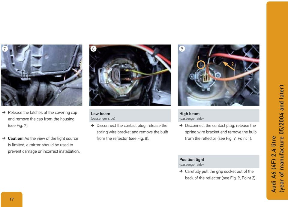 Low beam (passenger side) Disconnect the contact plug, release the spring wire bracket and remove the bulb from the reflector (see Fig. 8).