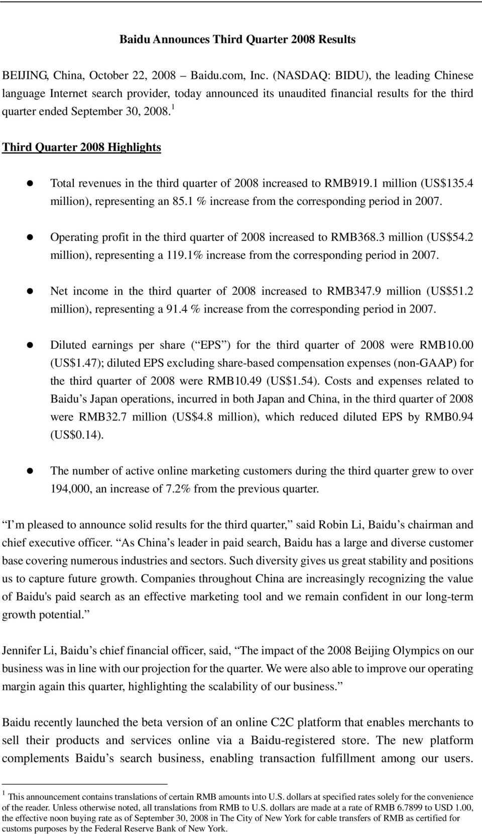 1 Third Quarter 2008 Highlights Total revenues in the third quarter of 2008 increased to RMB919.1 million (US$135.4 million), representing an 85.1 % increase from the corresponding period in 2007.