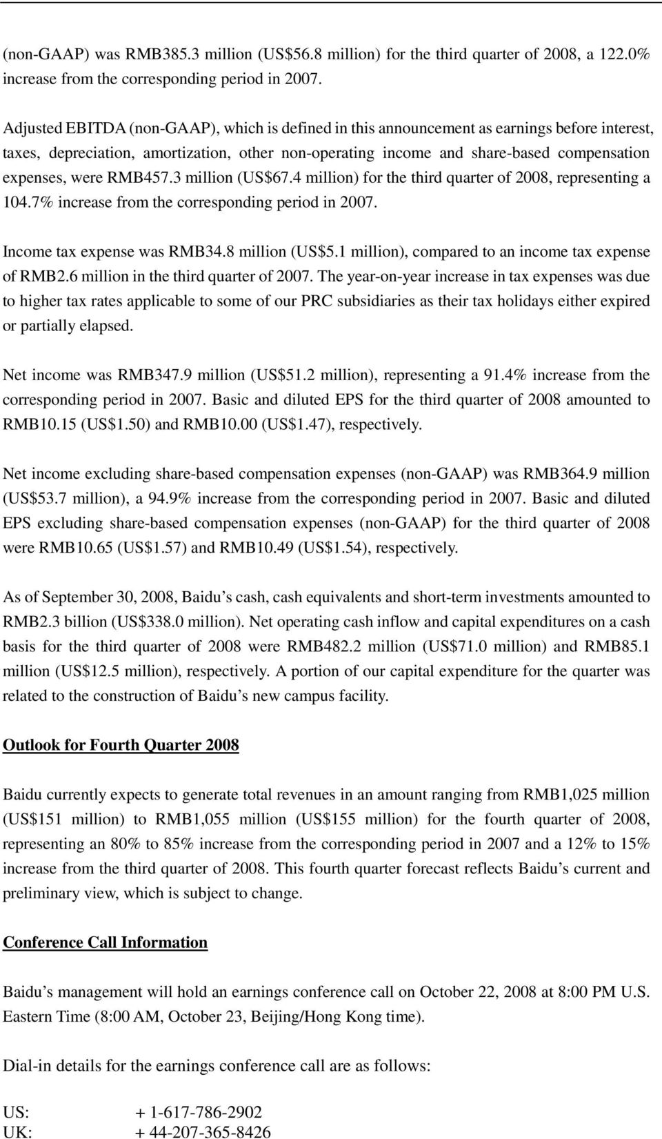 were RMB457.3 million (US$67.4 million) for the third quarter of 2008, representing a 104.7% increase from the corresponding period in 2007. Income tax expense was RMB34.8 million (US$5.