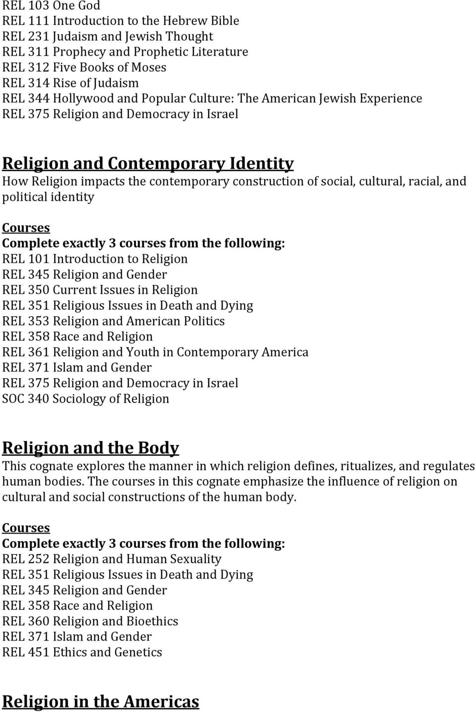 cultural, racial, and political identity REL 101 Introduction to Religion REL 345 Religion and Gender REL 358 Race and Religion REL 361 Religion and Youth in Contemporary America REL 371 Islam and