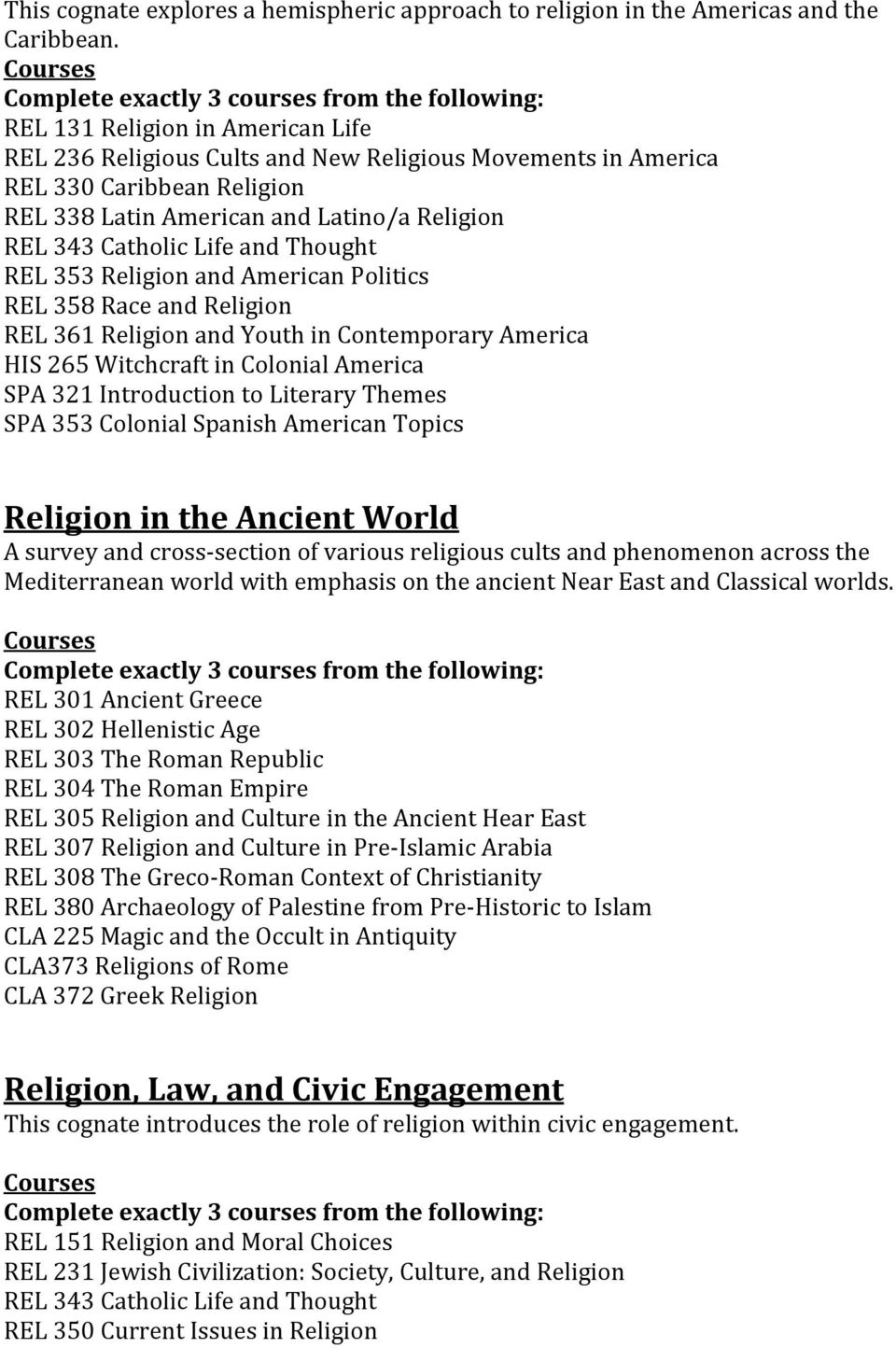 Thought REL 358 Race and Religion REL 361 Religion and Youth in Contemporary America HIS 265 Witchcraft in Colonial America SPA 321 Introduction to Literary Themes SPA 353 Colonial Spanish American