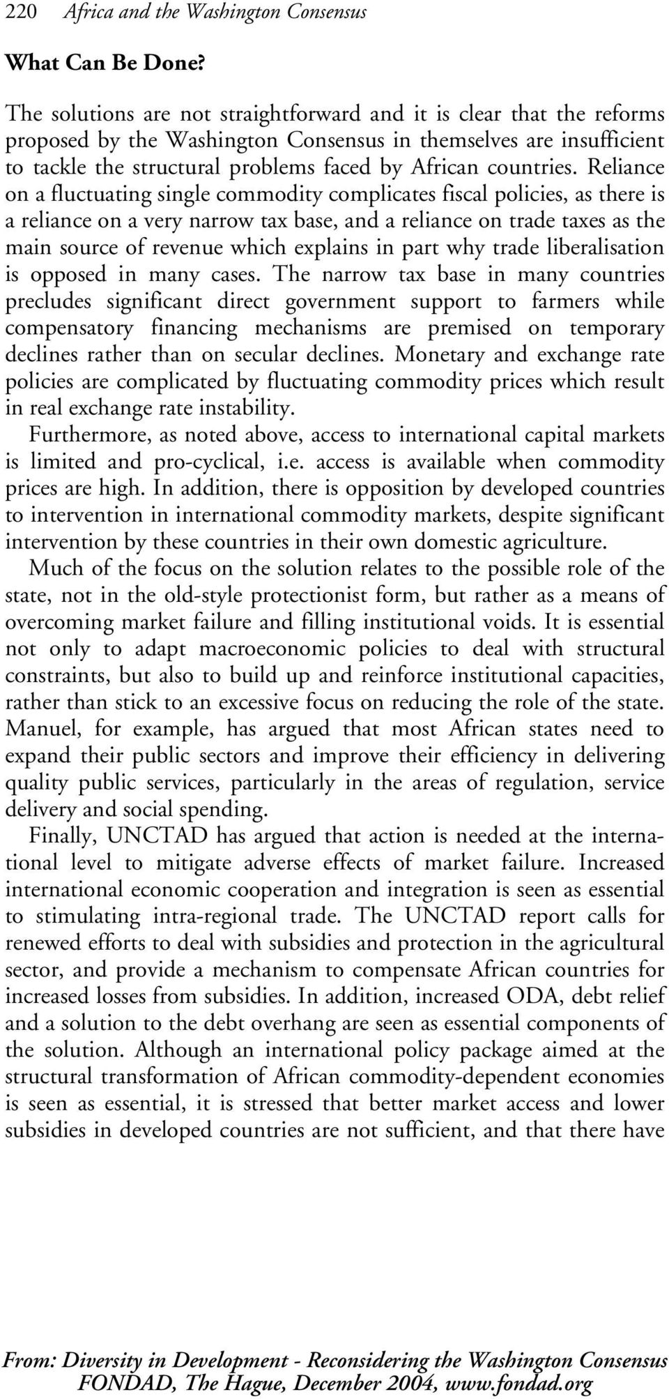 Reliance on a fluctuating single commodity complicates fiscal policies, as there is a reliance on a very narrow tax base, and a reliance on trade taxes as the main source of revenue which explains in
