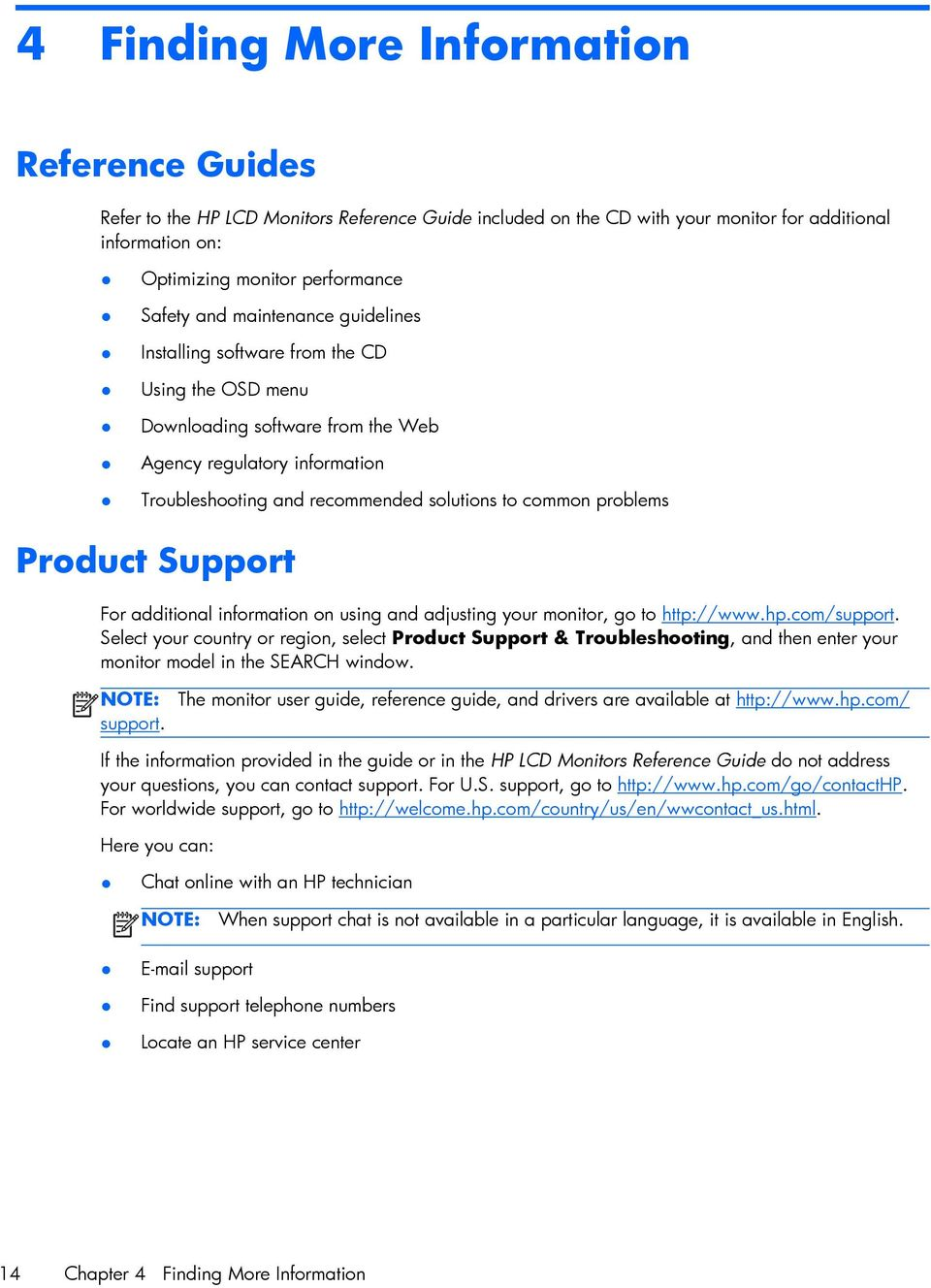 Product Support For additional information on using and adjusting your monitor, go to http://www.hp.com/support.