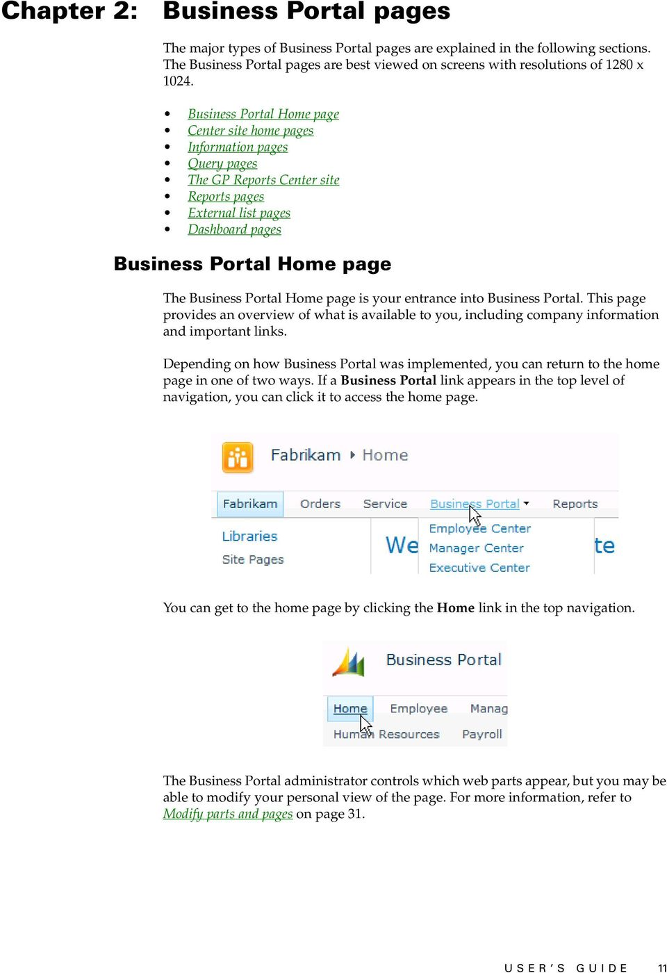 Portal Home page is your entrance into Business Portal. This page provides an overview of what is available to you, including company information and important links.