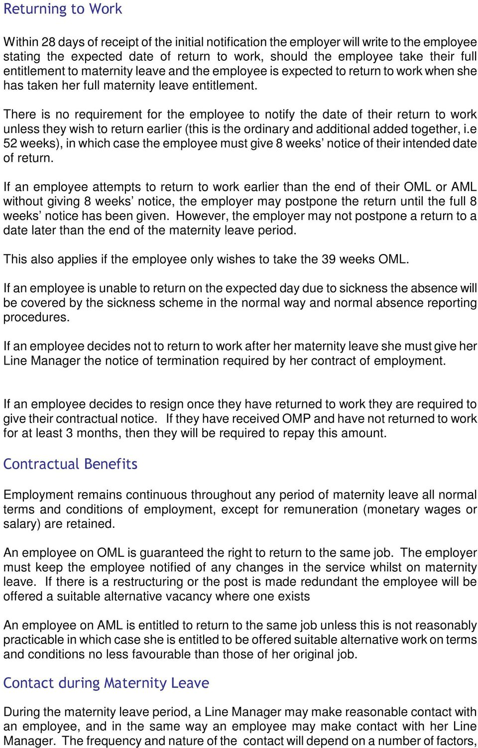 There is no requirement for the employee to notify the date of their return to work unless they wish to return earlier (this is the ordinary and additional added together, i.