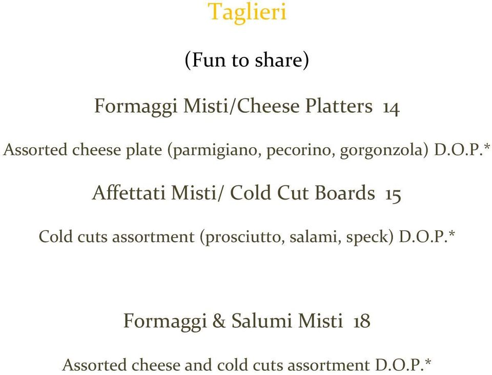 * Affettati Misti/ Cold Cut Boards 15 Cold cuts assortment (prosciutto,
