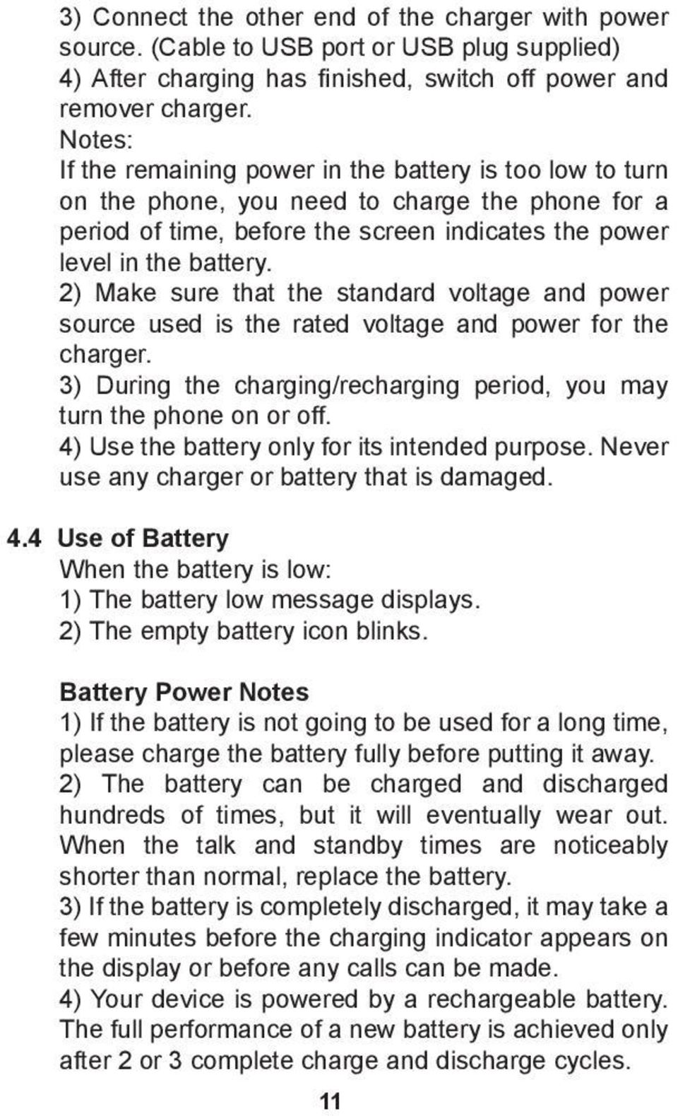 2) Make sure that the standard voltage and power source used is the rated voltage and power for the charger. 3) During the charging/recharging period, you may turn the phone on or off.
