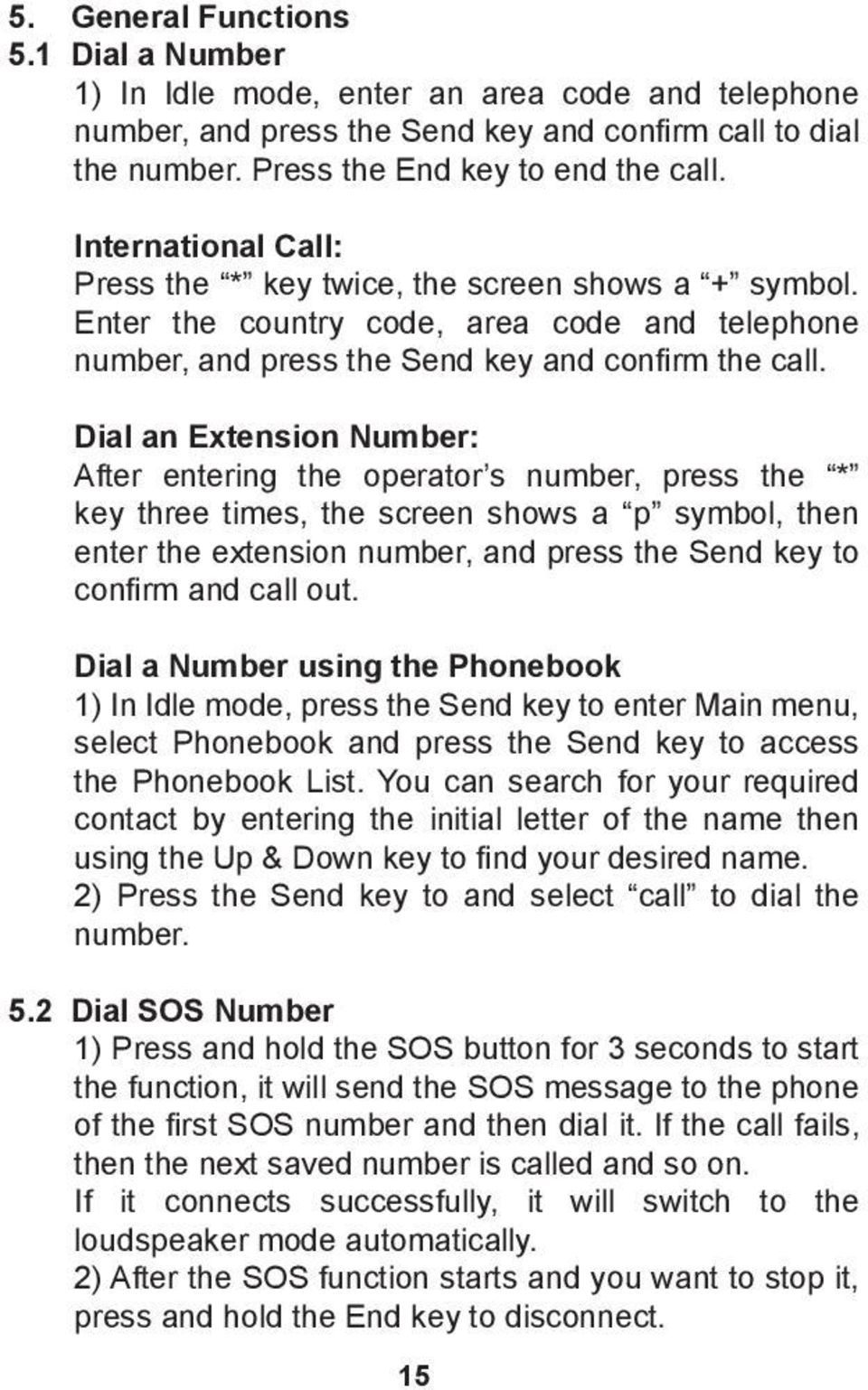 Dial an Extension Number: After entering the operator s number, press the * key three times, the screen shows a p symbol, then enter the extension number, and press the Send key to confirm and call