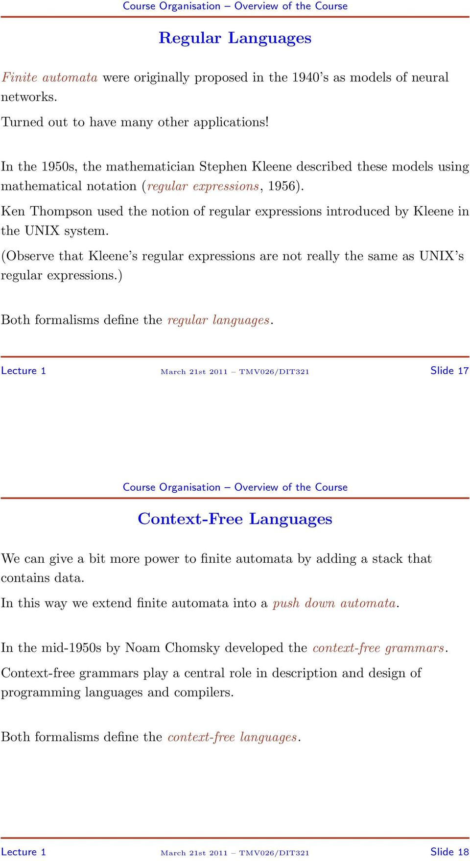 Ken Thompson used the notion of regular expressions introduced by Kleene in the UNIX system. (Observe that Kleene s regular expressions are not really the same as UNIX s regular expressions.