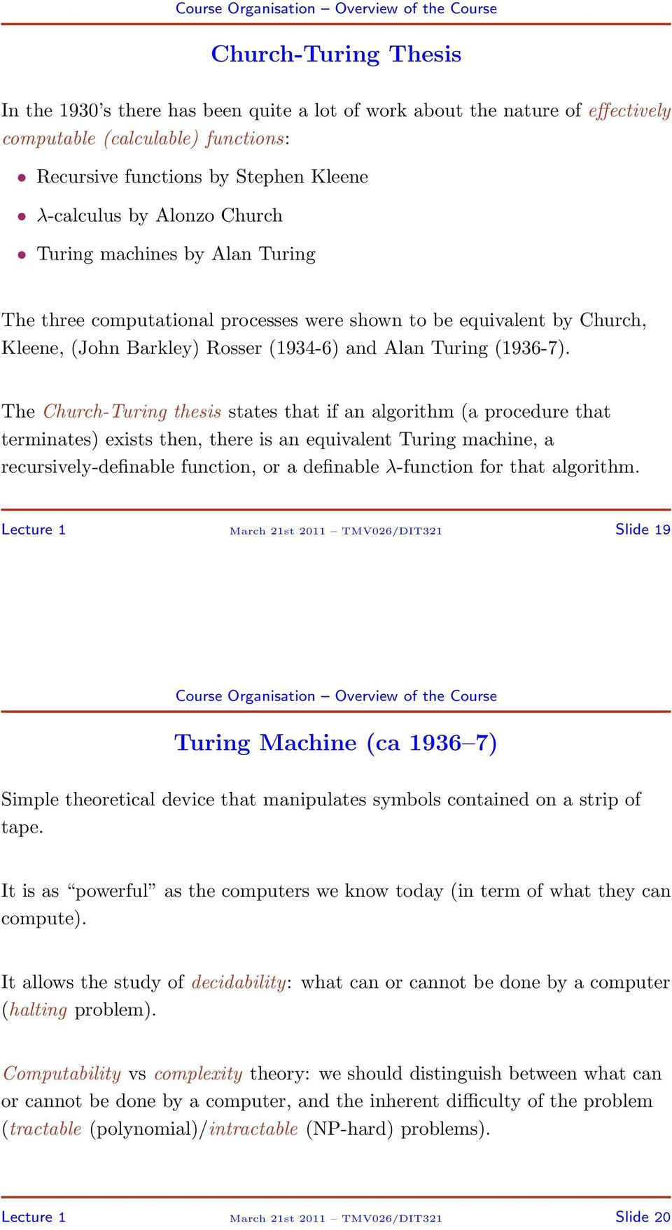 The Church-Turing thesis states that if an algorithm (a procedure that terminates) exists then, there is an equivalent Turing machine, a recursively-definable function, or a definable λ-function for