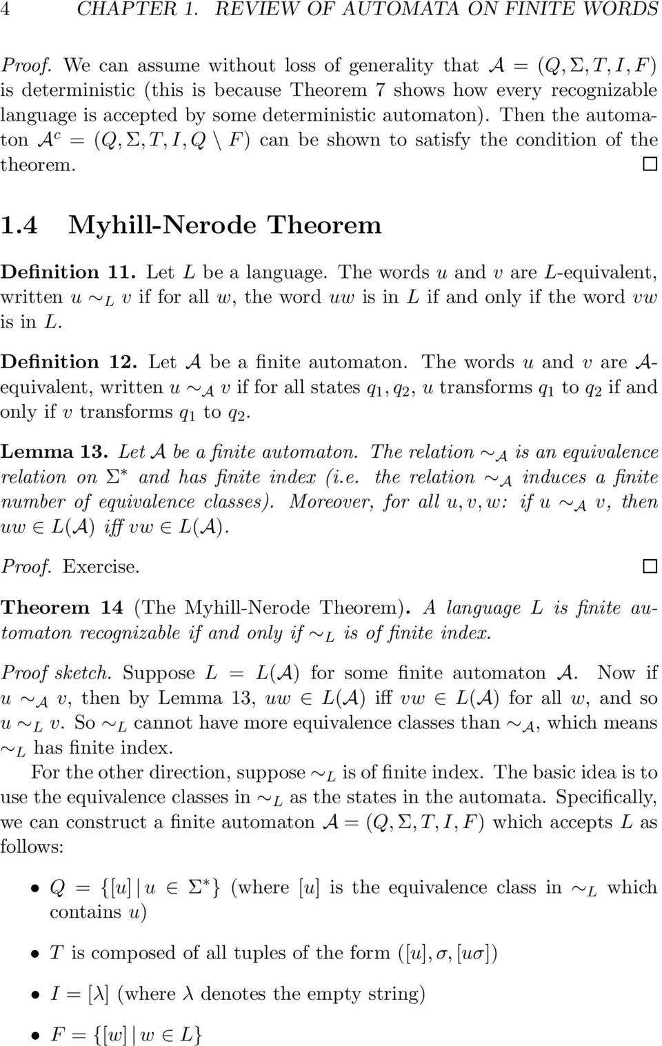 Then the automaton A c = (Q,Σ,T,I,Q \ F) can be shown to satisfy the condition of the theorem. 1.4 Myhill-Nerode Theorem Definition 11. Let L be a language.